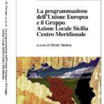 """""""La programmazione dell'Unione Europea e il Gruppo Azione Locale Sicilia Centro Meridionale"""" a cura di Olindo Terrana"""